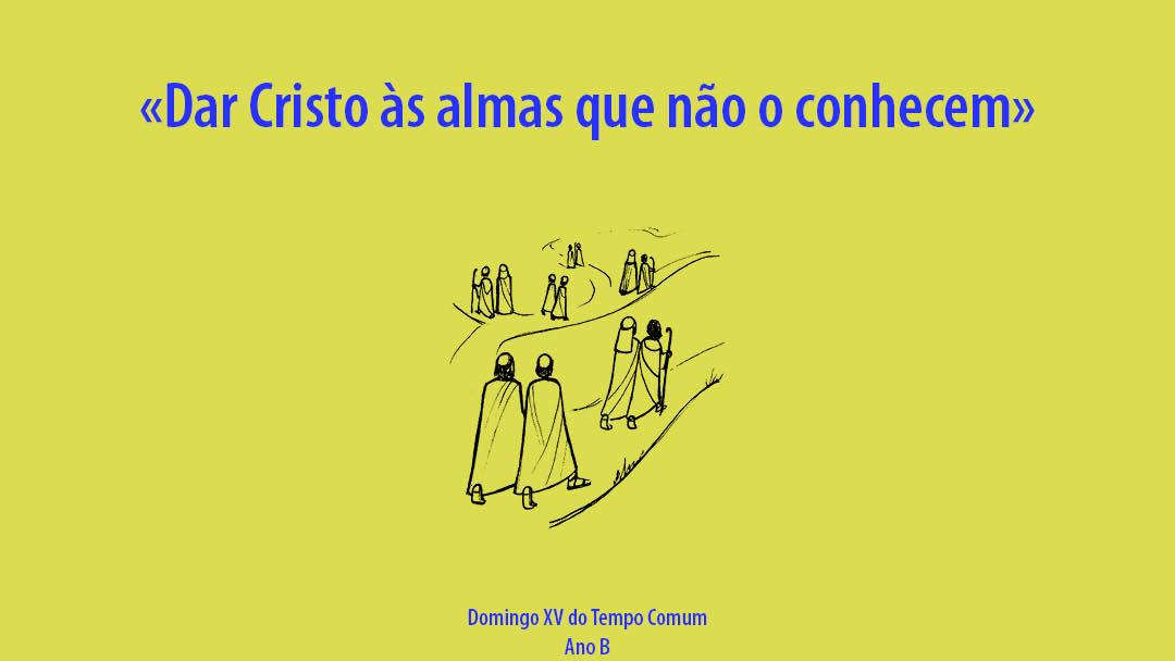 Domingo XV do Tempo Comum: Dar Cristo às almas que não o conhecem