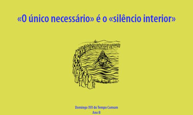 Domingo XVI do Tempo Comum: O único necessário» é o «silêncio interior