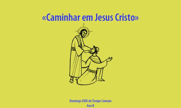 Domingo XXIII do Tempo Comum: Caminhar em Jesus Cristo